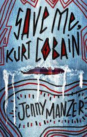 Save Me, Kurt Cobain by Jenny Manzer