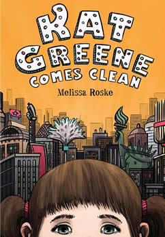 KAT GREENE COMES CLEAN by author Melissa Roske
